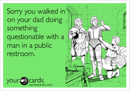 Sorry you walked in