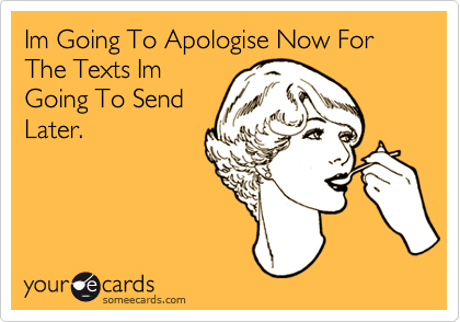 Im Going To Apologise Now For The Texts Im