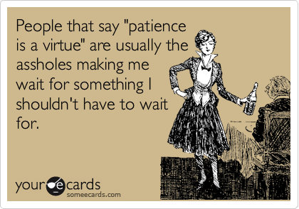 "People that say ""patience