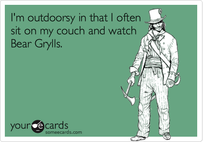 I'm outdoorsy in that I often
