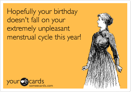 Hopefully your birthday 