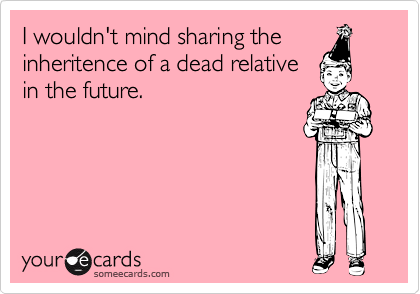 I wouldn't mind sharing the