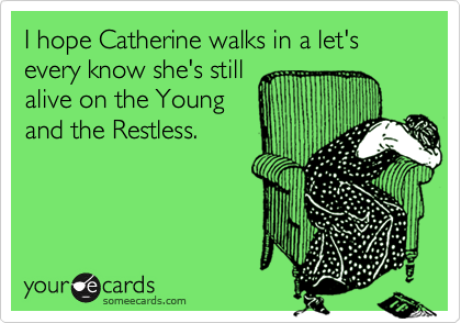 I hope Catherine walks in a let's every know she's still