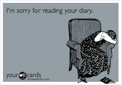 I'm sorry for reading your diary.