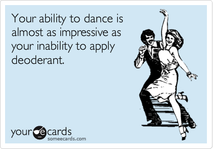 Your ability to dance is 