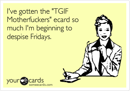 "I've gotten the ""TGIF