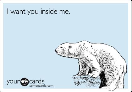 I want you inside me.