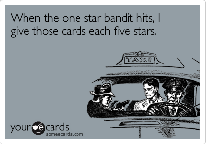 When the one star bandit hits, Igive those cards each five stars.