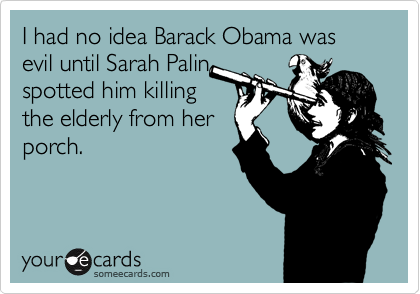 I had no idea Barack Obama was evil until Sarah Palin