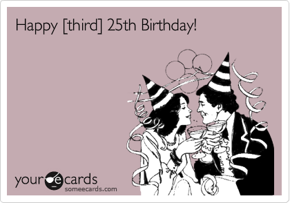 Happy Third 25th Birthday