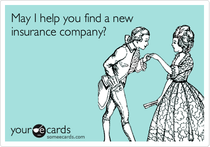May I help you find a newinsurance company?