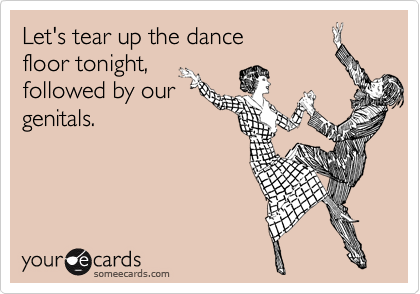 Let's tear up the dance 