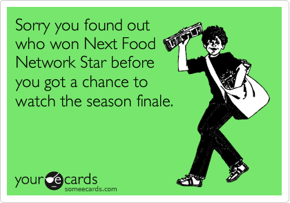 Sorry you found out who won Next Food Network Star before you got a chance to watch the season finale.