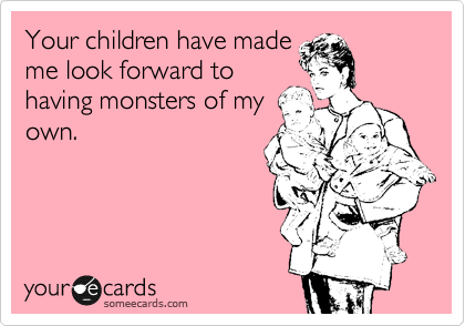 Your children have made