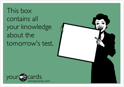 This box  contains all  your knowledge about the tomorrow's test.