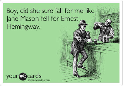 Boy, did she sure fall for me like