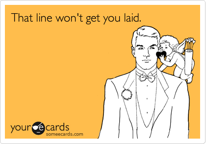 That line won't get you laid.