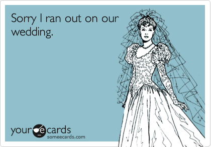 Sorry I ran out on our wedding.