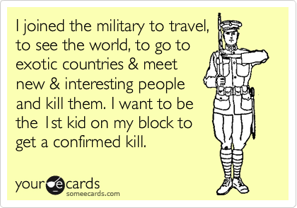 I joined the military to travel,