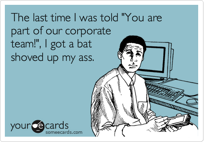 "The last time I was told ""You are part of our corporate