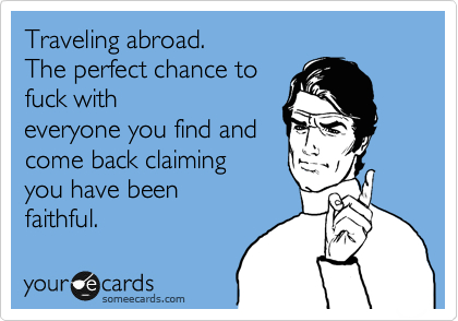 Traveling abroad. 