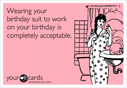 Wearing your birthday suit to work on your birthday is