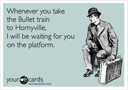 Whenever you take