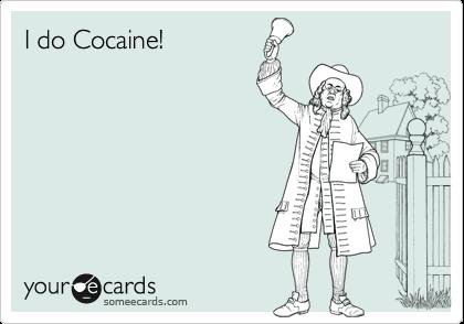 I do Cocaine!
