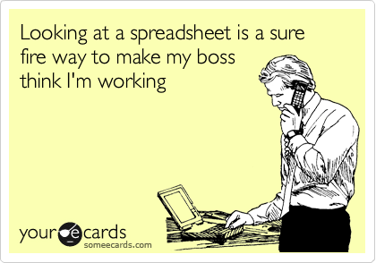 Looking at a spreadsheet is a sure fire way to make my boss think I'm working