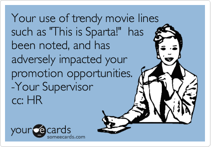 Your use of trendy movie lines