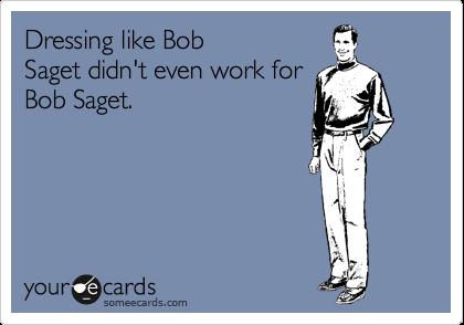 Dressing like Bob Saget didn't even work for Bob Saget.