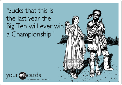 """""""Sucks that this is  the last year the  Big Ten will ever win a Championship."""""""