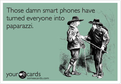 Those damn smart phones have turned everyone into