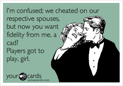 I'm confused; we cheated on our respective spouses,