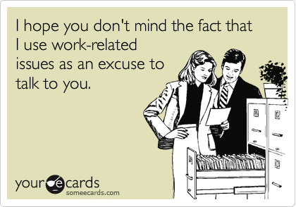 I hope you don't mind the fact that I use work-related