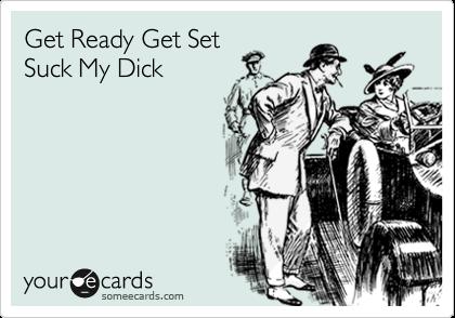 Get Ready Get Set Suck My Dick