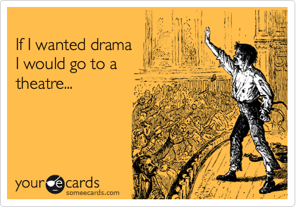 If I wanted drama 