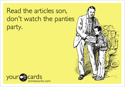Read the articles son, don't watch the panties party.