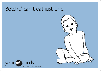 Betcha' can't eat just one.