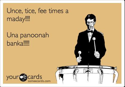 Unce, tice, fee times a maday!!!!      Una panoonah banka!!!!!