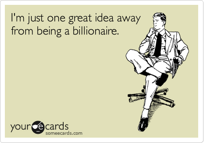 I'm just one great idea away