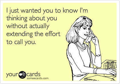 I just wanted you to know I'm thinking about you