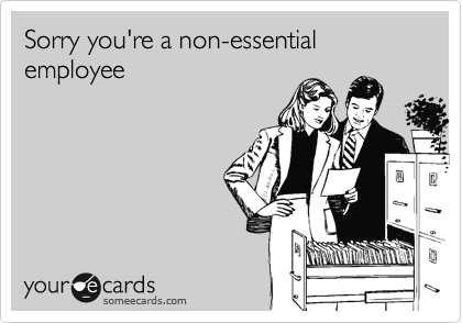 Sorry you're a non-essential employee
