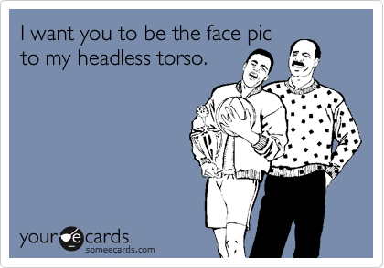 I want you to be the face pic