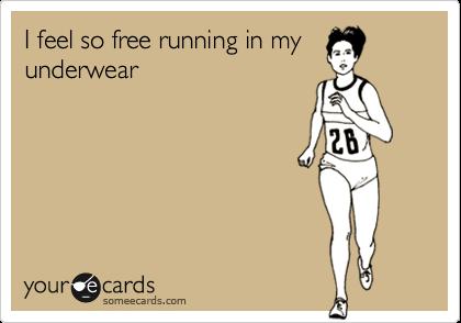 I feel so free running in my underwear