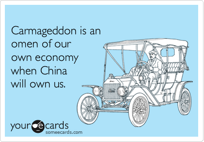 Carmageddon is an  omen of our own economy when China  will own us.