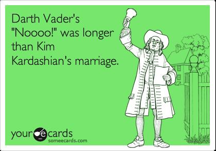 "Darth Vader's ""Noooo!"" was longer than Kim Kardashian's marriage."