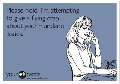 Please hold, I'm attempting 