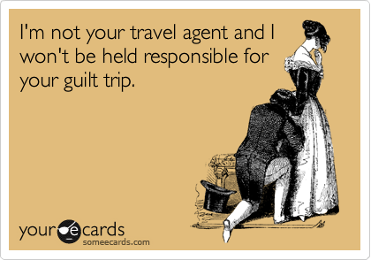I'm not your travel agent and I