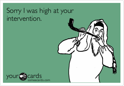 Sorry I was high at your intervention.